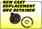 New Cast Replacement Bearing Retainer