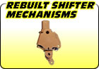 Rebuilt Shifter Mechanisms