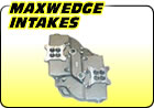 Maxwedge Intakes
