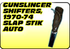 Gunslinger Shifters / 1970-74 Slap Stik Automatic